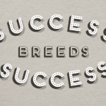 Success Breeds Success